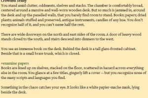 Note, in this excerpt from Plotkin's tutorial game, how the player-character and the narrative voice take turns typing to each other.
